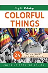 Colorful Things: Grayscale Photo Coloring Book for Adults Paperback