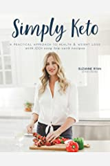 Simply Keto: A Practical Approach to Health & Weight Loss, with 100+ Easy Low-Carb Recipes Kindle Edition