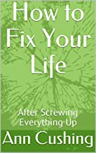 How to Fix Your Life: After Screwing Everything Up (English Edition)