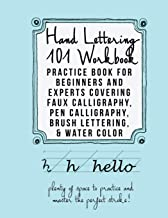 Hand Lettering 101 Workbook: Practice Book for Beginners and Experts Covering Faux Calligraphy, Pen Calligraphy, Brush Lettering, & Water Colors