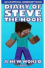 Diary of Steve the Noob: A New World (An Unofficial Minecraft Book) (Book 1) (Diary of Steve the Noob: A New World (Saga 2)) Kindle Edition