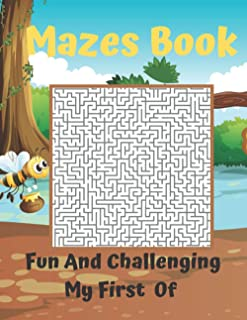 Fun And Challenging My First Of Mazes Book: Fun and Amazing Maze Puzzles Activity Books | A Unique Mazes Workbook for Brai...