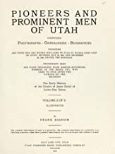 Pioneers and Prominent Men of Utah Comprising Photographs, Genealogies, Biographies the Early History of the Church of Jesus Christ of Latter-Day Saints