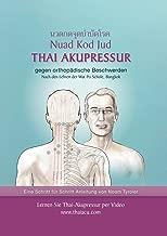 Thai-Akupressur: gegen orthopadische Beschwerden nach den Lehren der Wat Po Schule, Bangkok