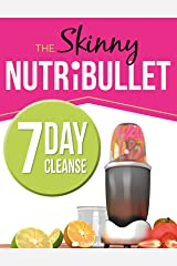 The Skinny NUTRiBULLET 7 Day Cleanse: Calorie Counted Cleanse & Detox Plan: Smoothies, Soups & Meals to Lose Weight & Feel Great Fast. Real Food. Real Results Kindle Edition