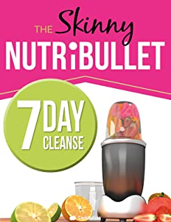The Skinny NUTRiBULLET 7 Day Cleanse: Calorie Counted Cleanse & Detox Plan: Smoothies, Soups & Meals to Lose Weight & Feel Great Fast. Real Food. Real Results