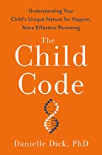 The Child Code: Understanding Your Child's Unique Nature for Happier, More Effective Parenting