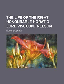 The Life of the Right Honourable Horatio Lord Viscount Nelson, Volume 1