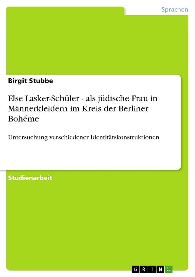 宅配便キャンペーン習字Else Lasker-Schüler - als jüdische Frau in M?nnerkleidern im Kreis der Berliner Bohéme: Untersuchung verschiedener Identit?tskonstruktionen (German Edition)
