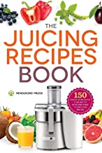 The Juicing Recipes Book: 150 Healthy Juicer Recipes to Unleash the Nutritional Power of..