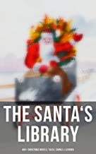 The Santa's Library: 450+ Christmas Novels, Tales, Carols & Legends: A Christmas Carol, Silent Night, The Gift of the Magi...