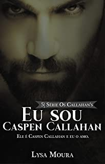 Eu sou Caspen Callahan - Os Callahan's - Livro 5: Os Callahan's