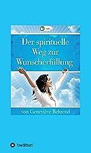 Der spirituelle Weg zur Wunscherfüllung (German Edition)