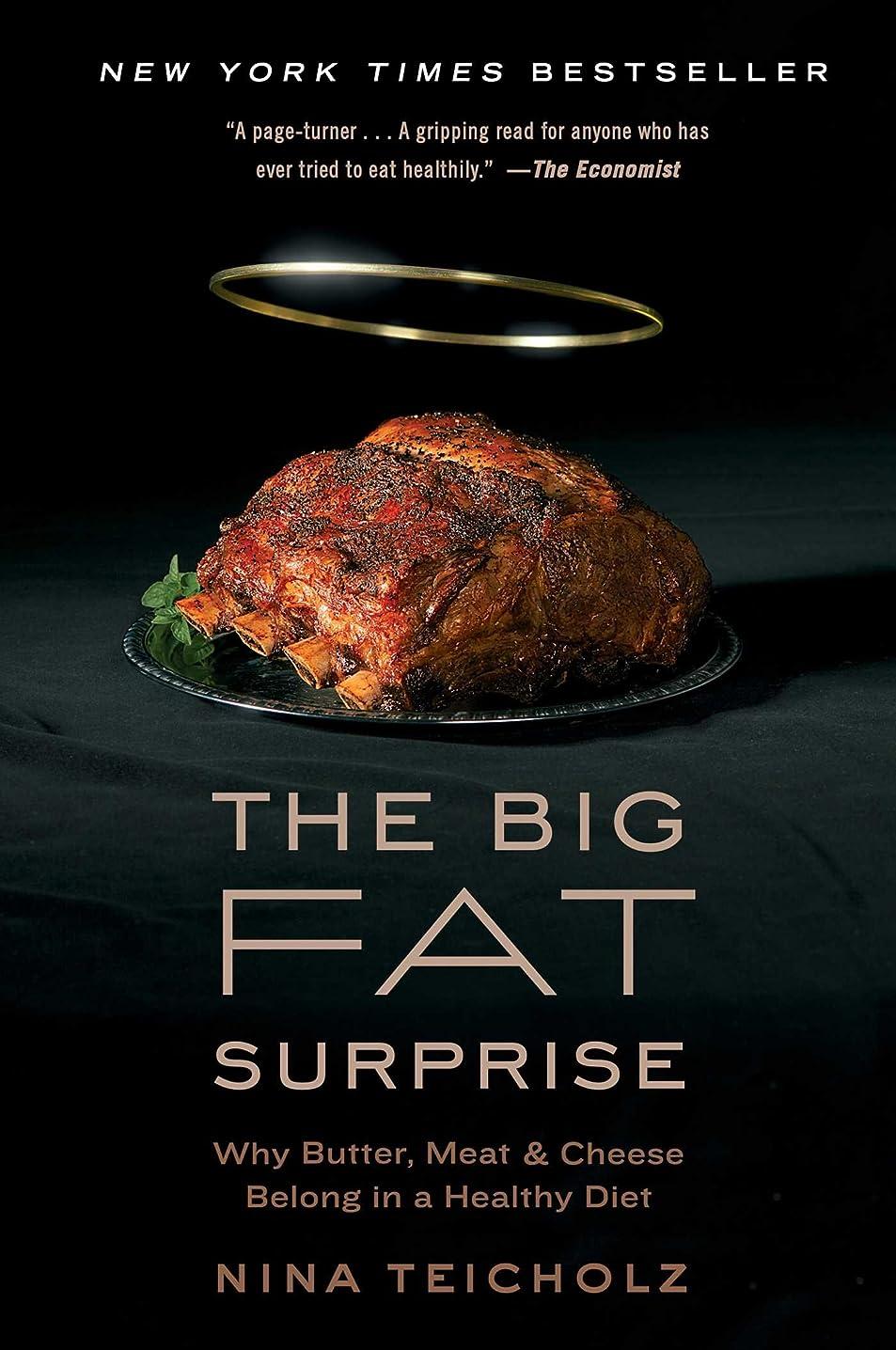 に対処するみなさん埋めるThe Big Fat Surprise: Why Butter, Meat and Cheese Belong in a Healthy Diet (English Edition)