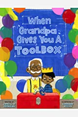 When Grandpa Gives You a Toolbox Hardcover