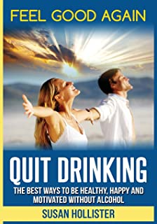 Quit Drinking: The Best Ways to Be Healthy, Happy and Motivated Without Alcohol
