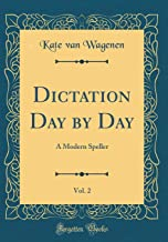 Dictation Day by Day, Vol. 2: A Modern Speller (Classic Reprint)