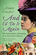 And I'd Do it Again: The Extraordinary Adventures of an Edwardian Heiress