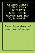 US Army, CHEST AND AIRWAY PROBLEMS, SUBCOURSE MD0569, EDITION 100, Survival Medical Manual (English Edition)