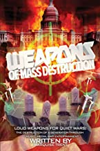 Weapons of Mass Destruction: Loud Weapons for Quiet Wars: The Destruction of a Generation through Music, Media, and Entertainment