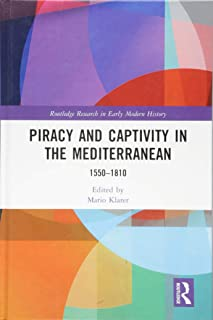 Piracy and Captivity in the Mediterranean: 1550-1810