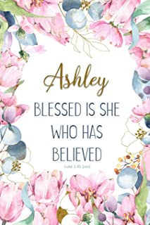 Ashley: Blessed is She Who Has Believed -Luke 1:45(asv): Personalized Christian Notebook for Women