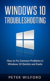 Windows 10 Troubleshooting: Windows 10 Manuals, Display Problems, Sound Problems, Drivers and Software: Windows 10 Trouble...