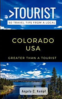 Greater Than a Tourist-Colorado USA: 50 Travel Tips from a Local