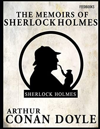 The Memoirs of Sherlock Holmes: A Brilliant Story of Mystery & Detective  (Annotated) By Arthur Conan Doyle.