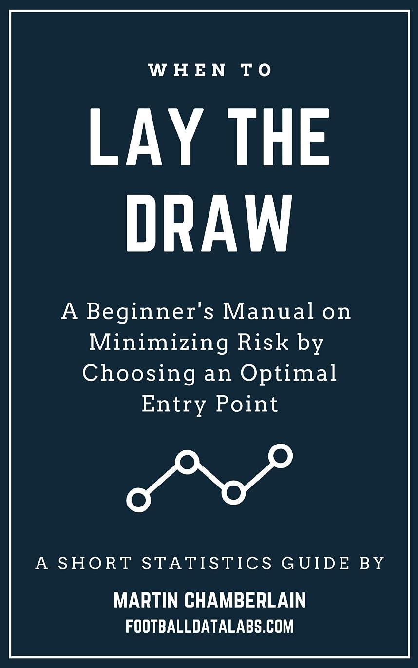 数学おっと見捨てられたWhen to Lay the Draw:  A Beginner's Manual on Minimizing Risk by Choosing an Optimal Entry Point (A Short Statistics Guide) (English Edition)