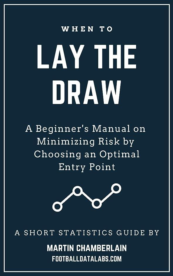宇宙飛行士割るベックスWhen to Lay the Draw:  A Beginner's Manual on Minimizing Risk by Choosing an Optimal Entry Point (A Short Statistics Guide) (English Edition)