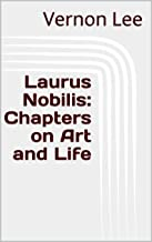 Laurus Nobilis: Chapters on Art and Life