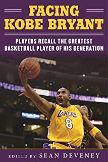 Facing Kobe Bryant: Players, Coaches, and Broadcasters Recall the Greatest Basketball Player of His Generation