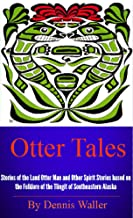 Otter Tales: Stories of the Land Otter Man and Other Spirit Stories based on the Folklore of the Tlingit of Southeastern Alaska (English Edition)