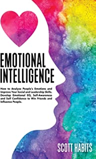 Emotional Intelligence: How to Analyze People's Emotions and Improve Your Social and Leadership Skills. Develop Emotional ...