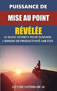 Puissance De Mise Au Point Révélée: Ebook Puissance De Mise Au Point Révélée (Auto-assistance) (French Edition)