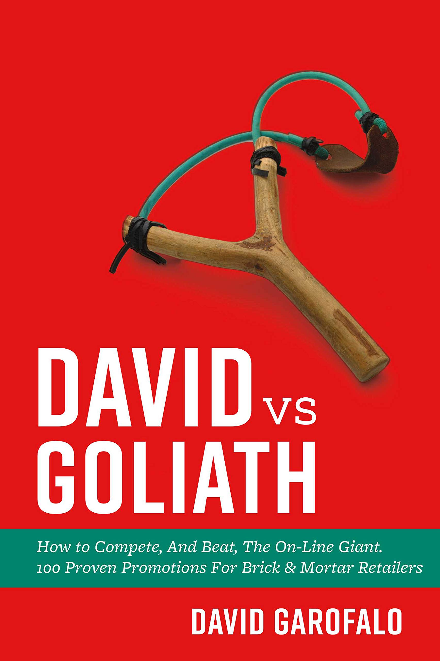 David vs Goliath: How to Compete, And Beat, The On-Line Giant. 100 Proven Promotions For Brick & Mortar Retailers