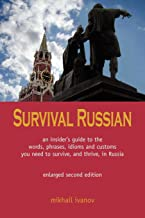 Survival Russian: A guide to the words, phrases, idioms and customs you need to survive, and thrive, in Russia