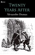 Twenty Years After : D'Artagnan Romances #2 (ANNOTATED AND ILLUSTRATED)