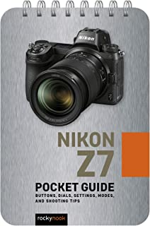Nikon Z7: Pocket Guide: Buttons, Dials, Settings, Modes, and Shooting Tips