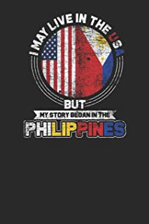 I May Live In The USA But My Story Began In The Philippines: Small Lined Notebook – Gift Idea For Philippines Filipino Pinoy