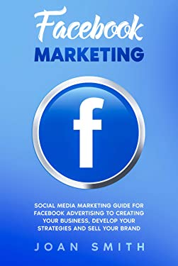 Facebook Marketing: Social media marketing guide for facebook advertising to creating your business, develop your strategies and sell your brand
