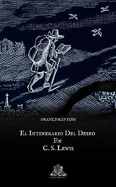 El Intinerario Del Deseo En C. S. Lewis (Spanish Edition)