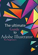 The ultimate guide to Adobe Illustrator - For beginners