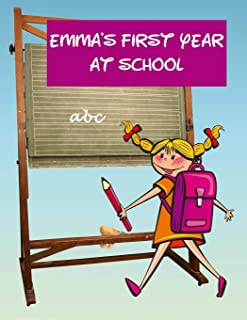Emma's First Year at School: Personalised Children's Activity Book with Journal Prompts, Handwriting Practice Paper and Space for Drawing. Happy Girl Design