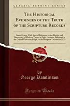 The Historical Evidences Truth of the Scripture Records: Stated Records; With Special Reference Special the Doubts and Discoveries of Modern Times, ... in the Year 1859, Em (Classic Reprint)