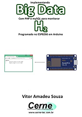 Implementando Big Data Com PHP e mySQL para monitorar H2 Programado no ESP8266 em Arduino (Portuguese Edition)