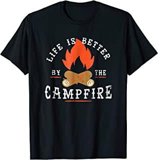Life is Better by the Campfire Tshirt for Camping