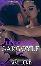 Let Go My Gargoyle (Taming the Dragon Book 5)