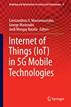 Internet of Things (IoT) in 5G Mobile Technologies (Modeling and Optimization in Science and Technologies Book 8)